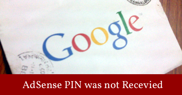 Non-receipt pf AdSense PIN is a common problem.
