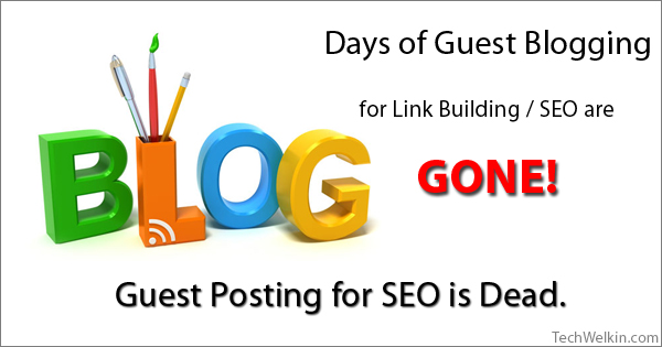 Guest Blogging as a link building method will no longer work.