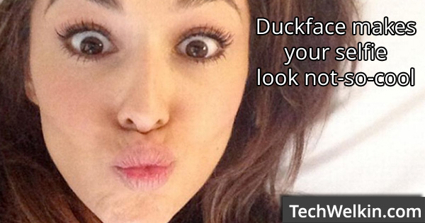 Making duckface might be amusing sometimes but mostly it does not turn out to be a great photo.