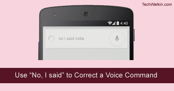 "You can use ""No I said"" command to correct misinterpreted words."