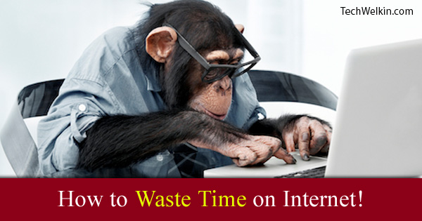 Learn how to waste time on Internet.