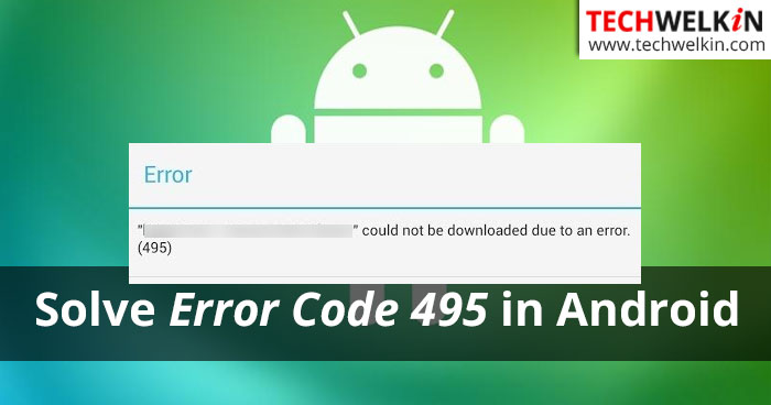 Fixing error code 495 in Android.